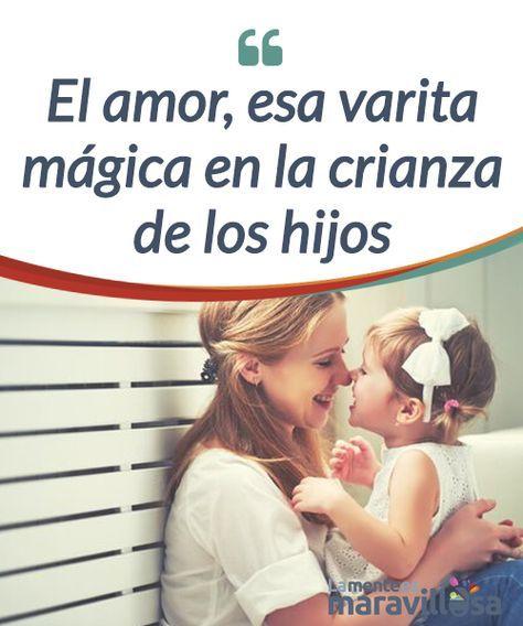 El amor, esa varita mágica en la crianza de los hijos   Ser padre es duro. Lo es hoy y lo ha sido siempre. La #fórmula para hacerlo bien no existe. Pero sí que hay un #ingrediente que siempre debería estar: el #amor  #Psicología