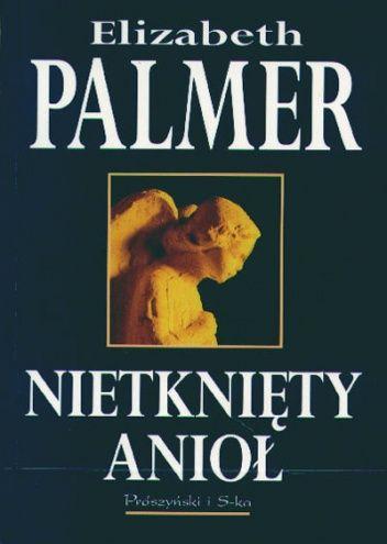 Elizabeth Palmer: Nietknięty anioł - http://lubimyczytac.pl/ksiazka/68749/nietkniety-aniol