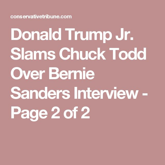 Donald Trump Jr. Slams Chuck Todd Over Bernie Sanders Interview - Page 2 of 2