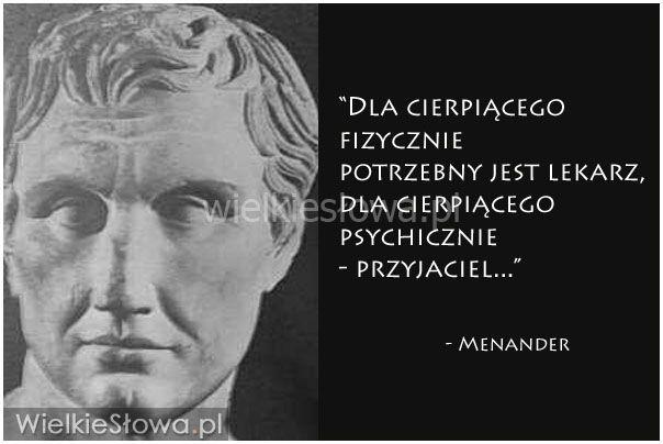 Dla cierpiącego fizycznie potrzebny jest lekarz... #Menander,  #Ból,-cierpienie,-łzy, #Przyjaźń, #Zdrowie