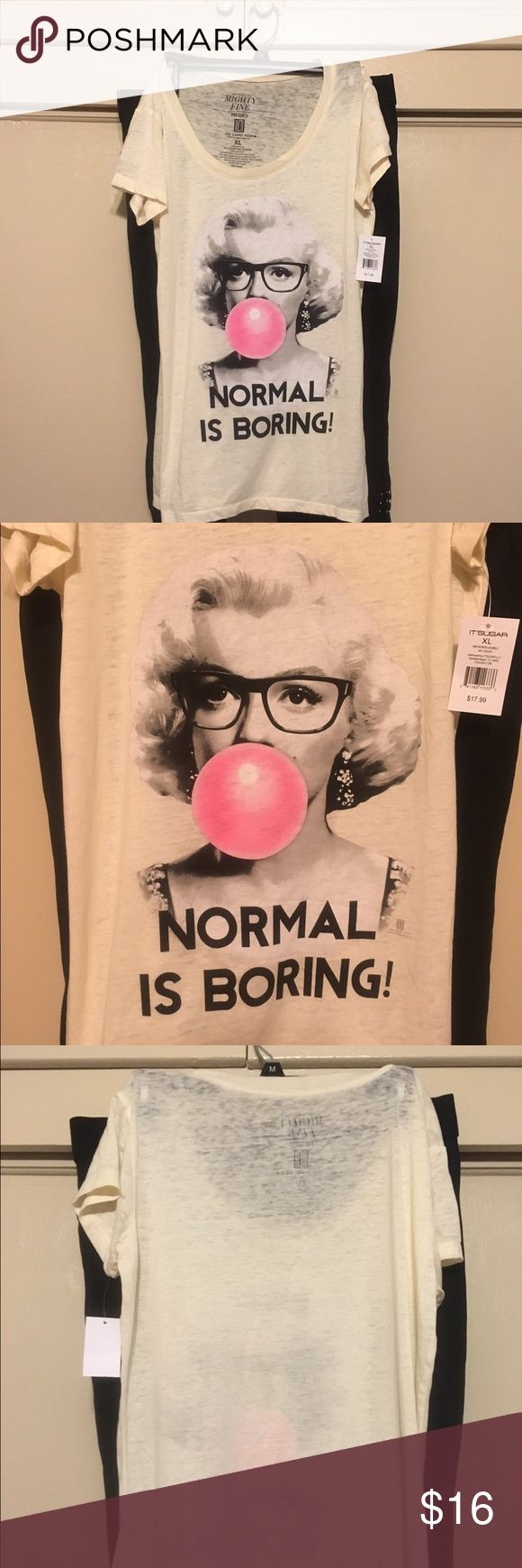 Normal is boring T-shirt  NEW This Marilyn Monroe T-shirt is new. She is blowing a bubble and it says normal is boring. It is XL & is Half cotton half polyester. Mighty Fine Tops Tees - Short Sleeve