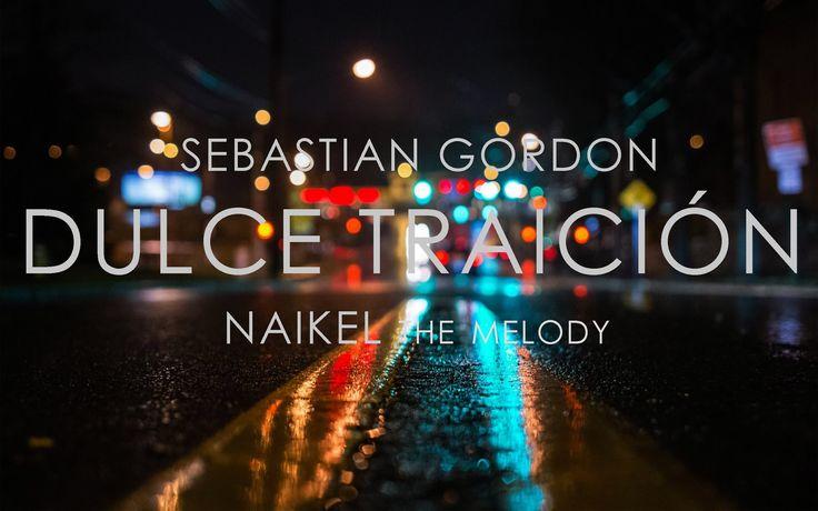 Dulce Traición Sebastian Gordon Ft  Naikel The Melody