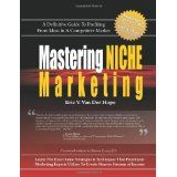 Mastering Niche Marketing: A Definitive Guide to Profiting From Ideas in a Competitive Market (Paperback)By Eric V. Van Der Hope