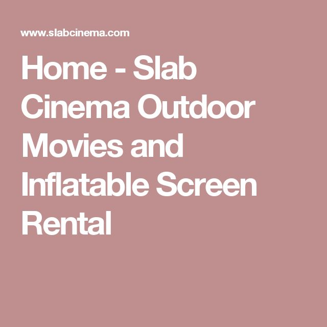 Home - Slab Cinema Outdoor Movies and Inflatable Screen Rental