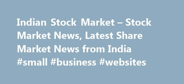 Indian Stock Market – Stock Market News, Latest Share Market News from India #small #business #websites http://bank.nef2.com/indian-stock-market-stock-market-news-latest-share-market-news-from-india-small-business-websites/  #stock markets today # India Market Reuters is the news and media division of Thomson Reuters. Thomson Reuters is the world's largest international multimedia news agency, providing investing news, world news, business news, technology news, headline news, small business…
