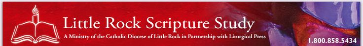 Little Rock Scripture Study: A MInistry of the Catholic Diocese of Little Rock in Partnership with Liturgical Press