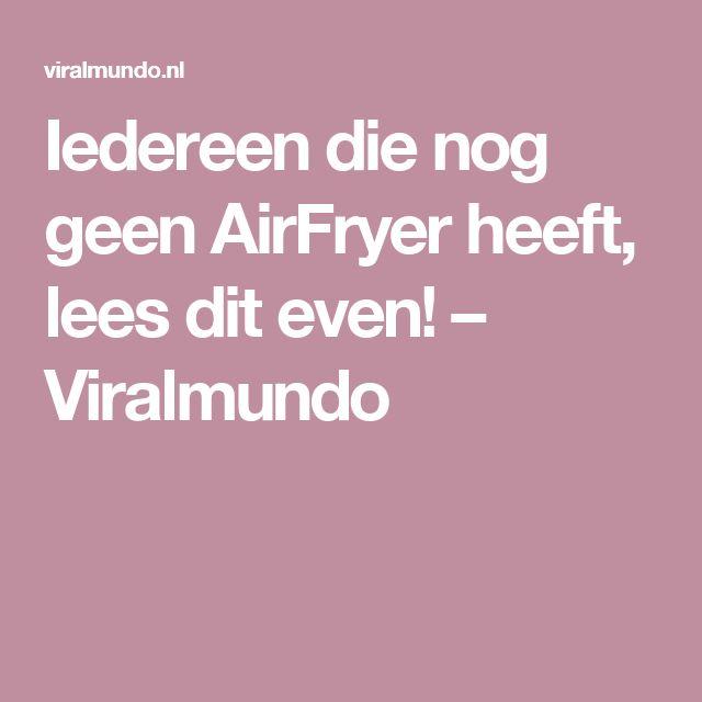 Iedereen die nog geen AirFryer heeft, lees dit even! – Viralmundo