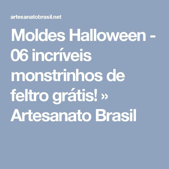 Moldes Halloween - 06 incríveis monstrinhos de feltro grátis! » Artesanato Brasil