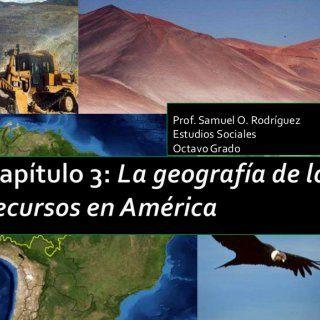 Capítulo 3: La geografía de los recursos en América Prof. Samuel O. Rodríguez Estudios Sociales Octavo Grado   Introducción: ¿Qué son los recursos de la n. http://slidehot.com/resources/capitulo-3-la-geografia-de-los-recursos-naturales.50080/