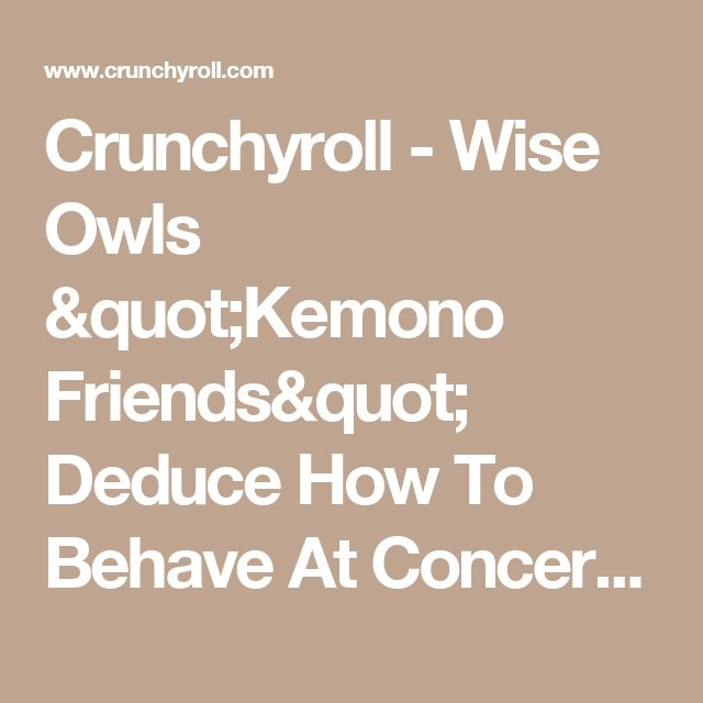 """Crunchyroll - Wise Owls """"Kemono Friends"""" Deduce How To Behave At Concert From Ruins Of Saitama Super Arena"""