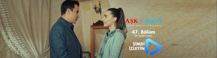 Aşk ve Mavi 47.Bölüm izle 29 Aralık 2017