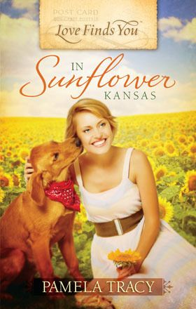 Love Finds You in Sunflower, Kansas (Love Finds You) by Pamela Tracy