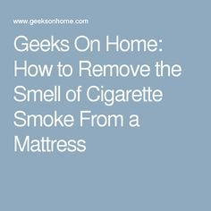 geeks on home how to remove the smell of cigarette smoke from a mattress ew pinterest. Black Bedroom Furniture Sets. Home Design Ideas