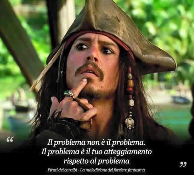 """""""Il problema non è il problema. Il problema è il tuo atteggiamento rispetto al problema."""""""