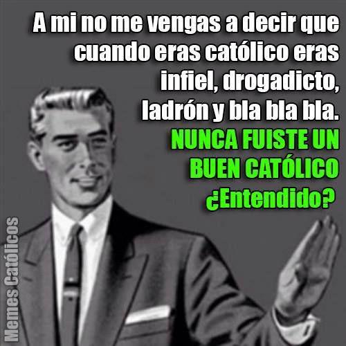 Memes Católicos - para las excusas de los que dejaron de ser católicos