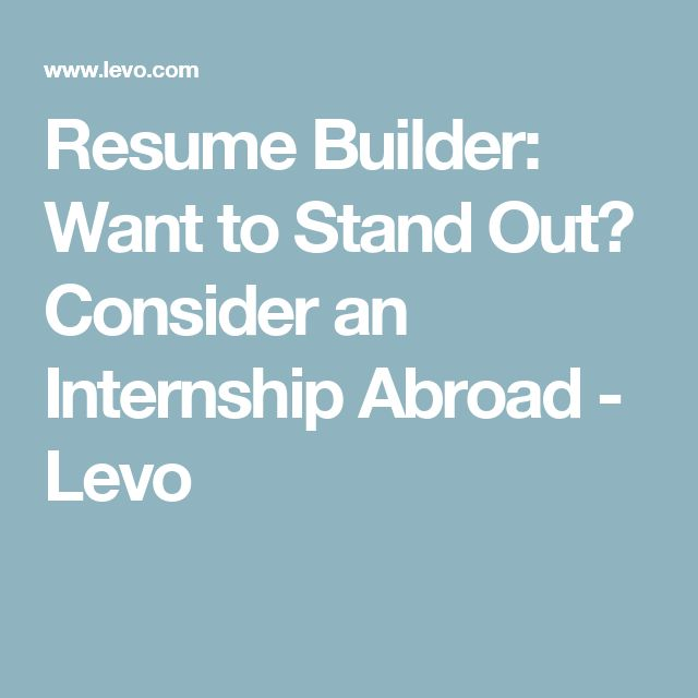 resume builder want to stand out consider an internship abroad - Internship Resume Builder