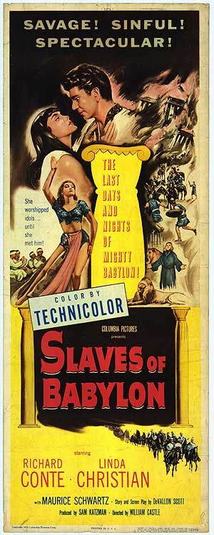 Slaves of Babylon (1953) Stars: Richard Conte, Linda Christian, Maurice Schwartz, Terry Kilburn, Michael Ansara, Julie Newmar ~  Director: William Castle