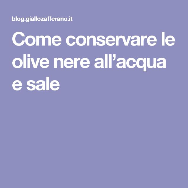 Come conservare le olive nere all'acqua e sale
