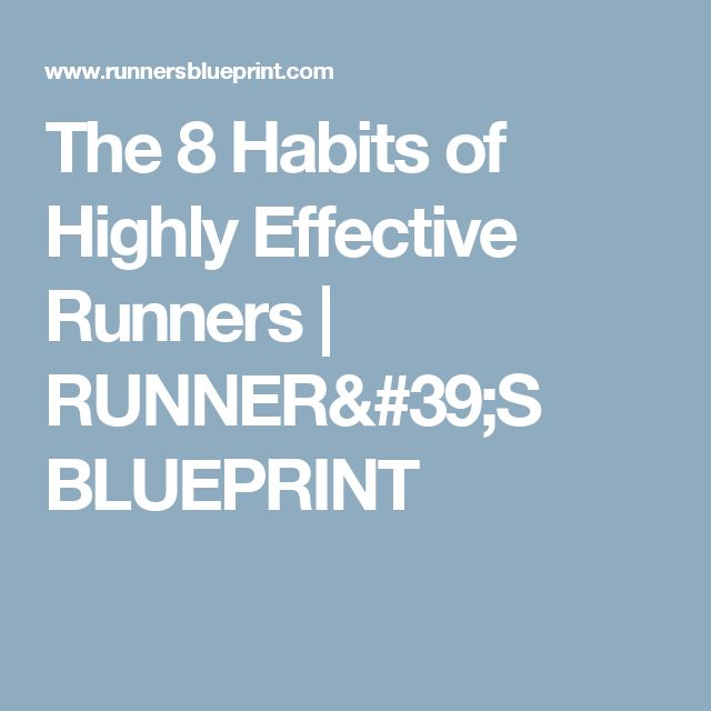The 8 Habits of Highly Effective Runners   RUNNER'S BLUEPRINT