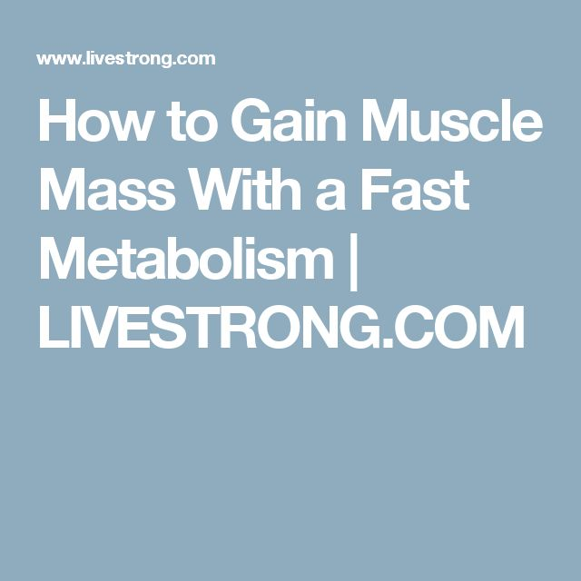 How to Gain Muscle Mass With a Fast Metabolism | LIVESTRONG.COM