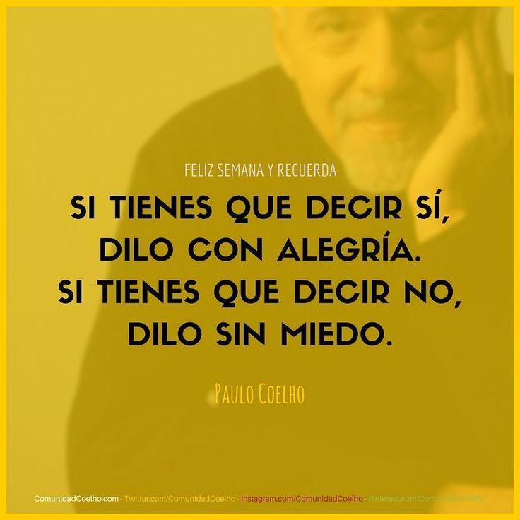 Feliz semana. Sí con Alegría. No sin miedo. - vía www.instagram.com/ComunidadCoelho | Comunidad Coelho: tu punto de encuentro con los fans de Paulo Coelho