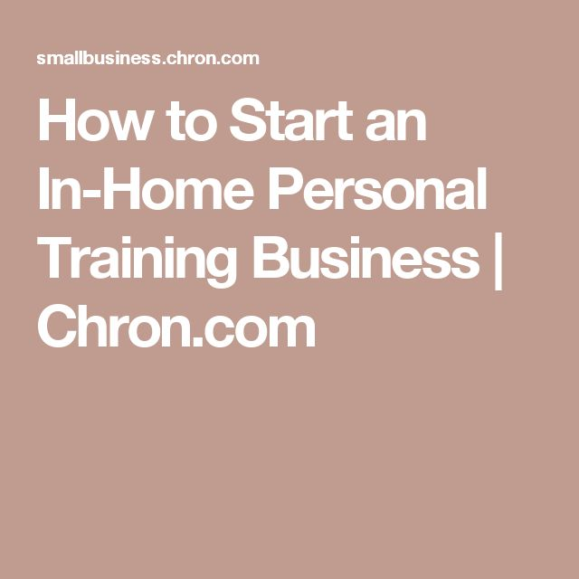 How to Start an In-Home Personal Training Business | Chron.com
