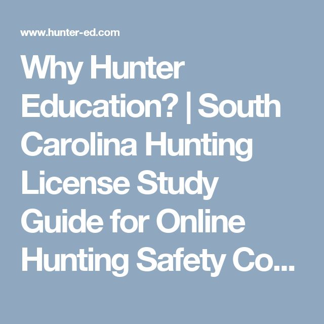 Why Hunter Education?   South Carolina Hunting License Study Guide for Online Hunting Safety Course