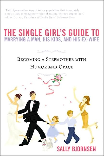The Single Girl's Guide to Marrying a Man, His Kids, and His Ex-Wife: Worth Reading, Girls Guide, Ex Wif, Girl Guides, Single Girls, Girls Generation, Guide To, Books Worth, Kid