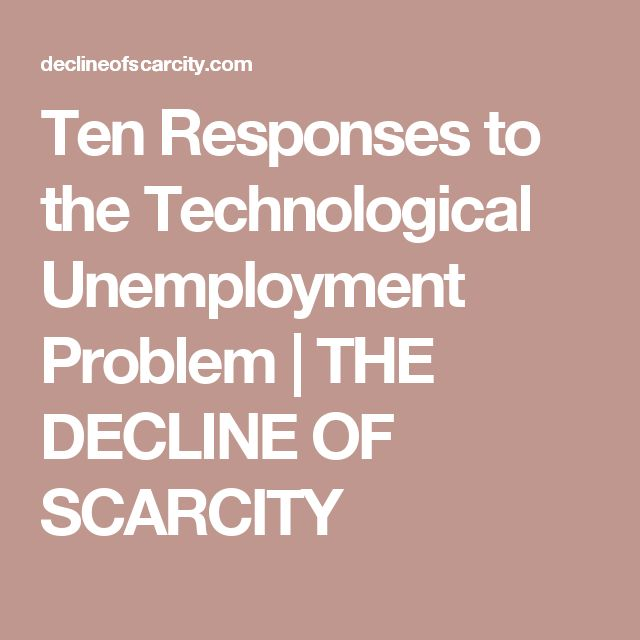 Ten Responses to the Technological Unemployment Problem | THE DECLINE OF SCARCITY