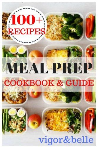 Meal Prep: Cookbook &  Guide: Over 100 Quick and Easy Recipes for Batch Cooking …