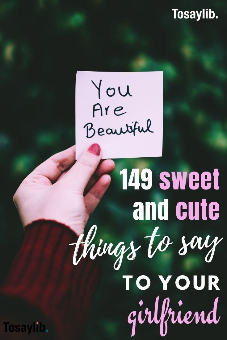 149 sweet and cute things to say to your girlfriend in