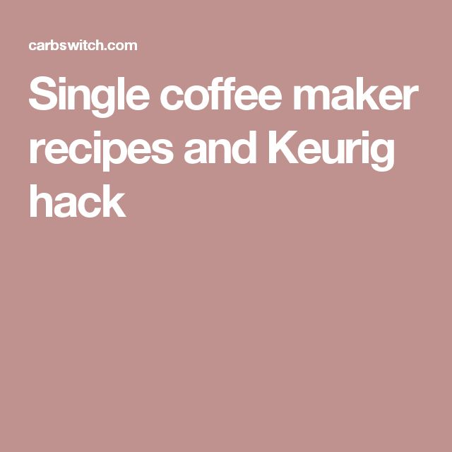 Single coffee maker recipes and Keurig hack