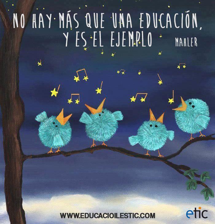"""""""No hay más que una educación, y es el ejemplo."""" - Mahler"""
