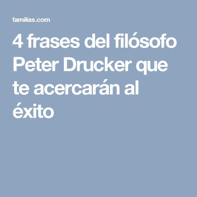 4 frases del filósofo Peter Drucker que te acercarán al éxito