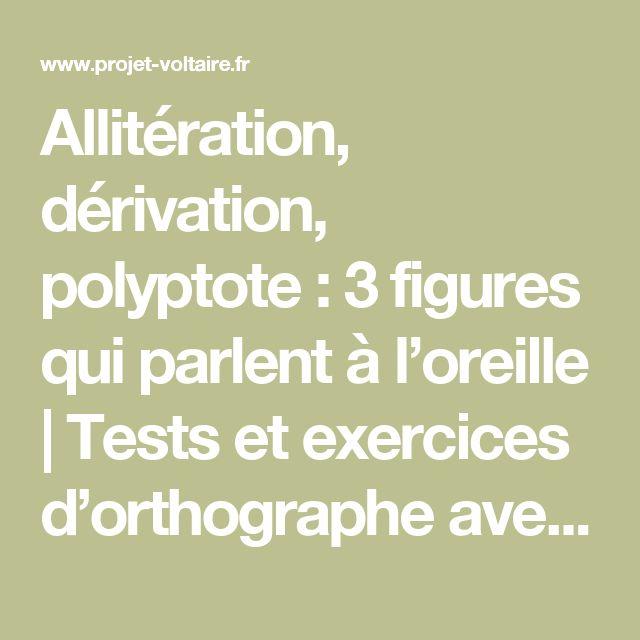 Allitération, dérivation, polyptote :  3 figures qui parlent à l'oreille | Tests et exercices d'orthographe avec le Projet Voltaire