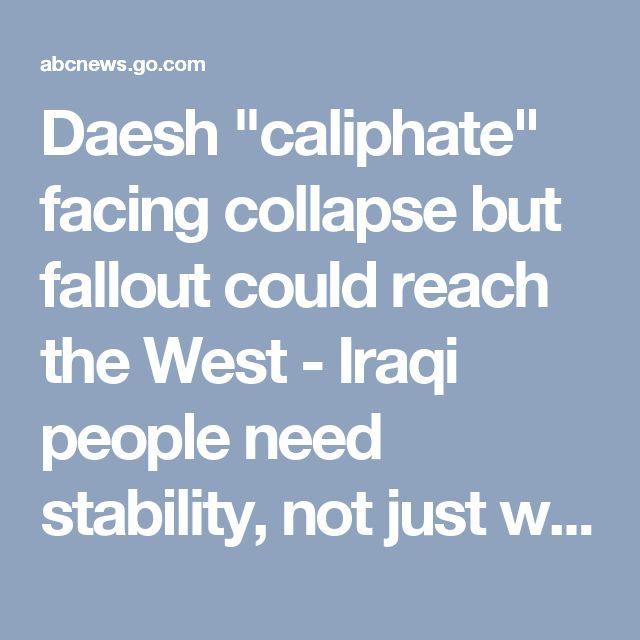 """Daesh """"caliphate"""" facing collapse but fallout could reach the West - Iraqi people need stability, not just war"""