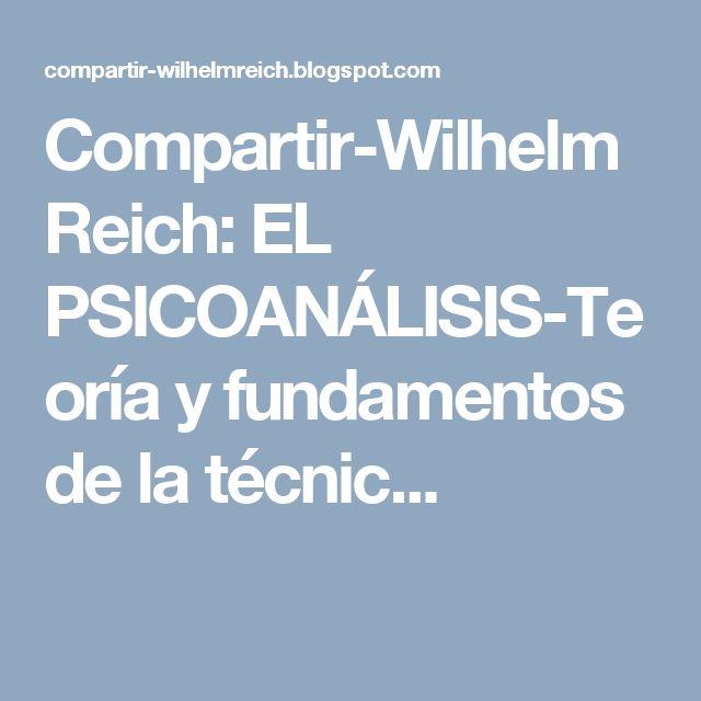 Compartir-WilhelmReich: EL PSICOANÁLISIS-Teoría y fundamentos de la técnic...