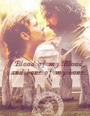 """Ye are Blood of my Blood, and Bone of my Bone.I give ye my Body, that we Two might be One.I give ye my Spirit, 'til our Life shall be Done.""  Outlander by Diana Gabaldon. - Chapter 14"