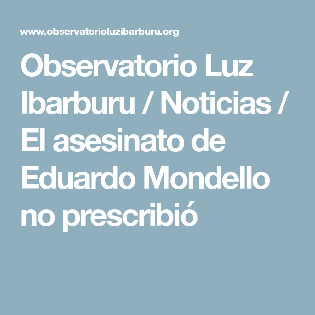 Observatorio Luz Ibarburu / Noticias / El asesinato de Eduardo Mondello no prescribió