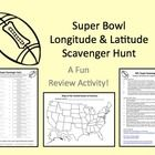 Allow your students to practice their longitude and latitude skills while having fun with this Super Bowl Scavenger Hunt Handout. Students can work individually or in small teams to trace the coordinates, locate the teams, and identify the NFL stadiums.  Websites are suggested in the teacher directions. Classroom atlases can get students started, but to investigate the teams and stadiums, the internet will be needed.