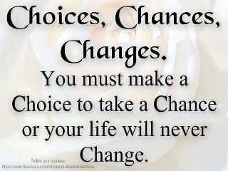 All 3 are linked together.Thoughts, Choice Chances, Life Quotes, Wisdom, Truths, Chances Change, Favorite Quotes, Living, Inspiration Quotes
