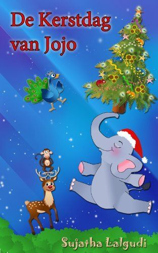 De Kerstdag van Jojo: Een lief kerst verhaal over een ondeugend olifanten jong (Dutch Jojo Book 2) (Dutch Edition) door Sujatha Lalgudi, http://nl-pre-prod.amazon.com/dp/B00HBTU8GO/ref=cm_sw_r_pi_dp_w.veub1QWGVE6