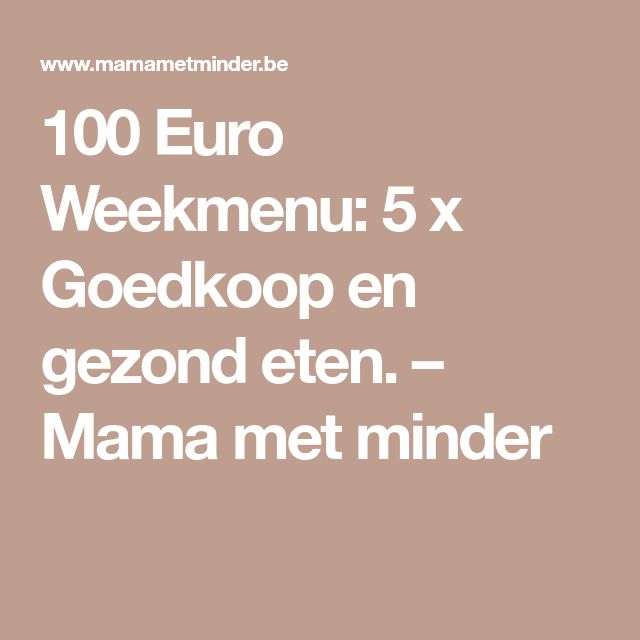 100 Euro Weekmenu: 5 x Goedkoop en gezond eten. – Mama met minder