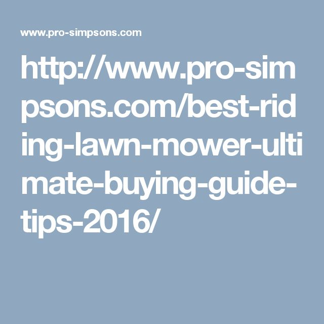 http://www.pro-simpsons.com/best-riding-lawn-mower-ultimate-buying-guide-tips-2016/