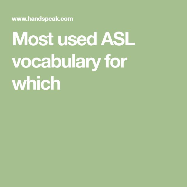 Most used ASL vocabulary for which   Vocabulary. Asl. 100 words