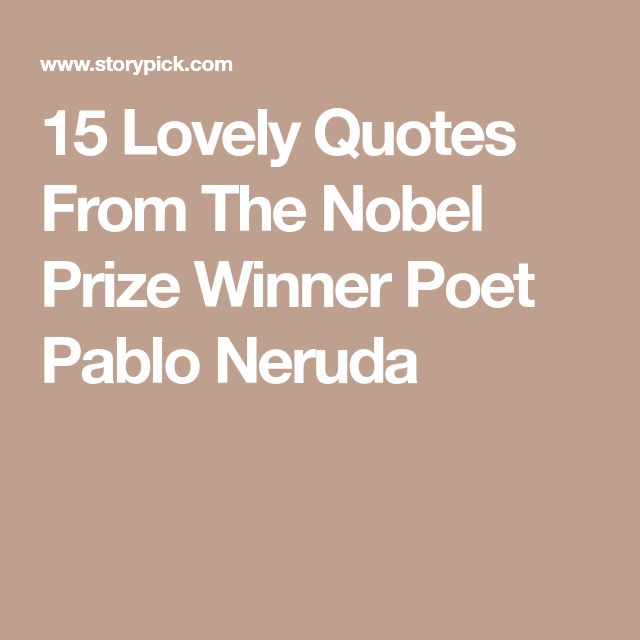 15 Lovely Quotes From The Nobel Prize Winner Poet Pablo Neruda