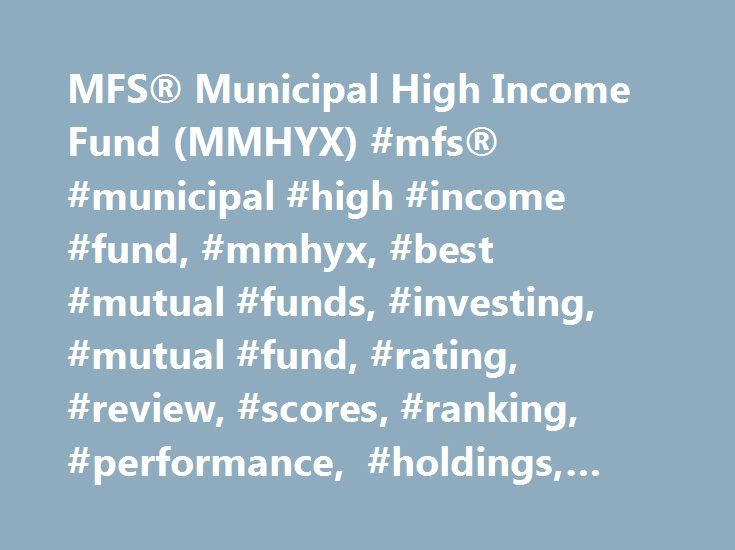 MFS® Municipal High Income Fund (MMHYX) #mfs® #municipal #high #income #fund, #mmhyx, #best #mutual #funds, #investing, #mutual #fund, #rating, #review, #scores, #ranking, #performance, #holdings, #fees, #risk http://mississippi.remmont.com/mfs-municipal-high-income-fund-mmhyx-mfs-municipal-high-income-fund-mmhyx-best-mutual-funds-investing-mutual-fund-rating-review-scores-ranking-performance-hol/  # MFS® Municipal High Income Fund About MMHYX The investment seeks total return with an…