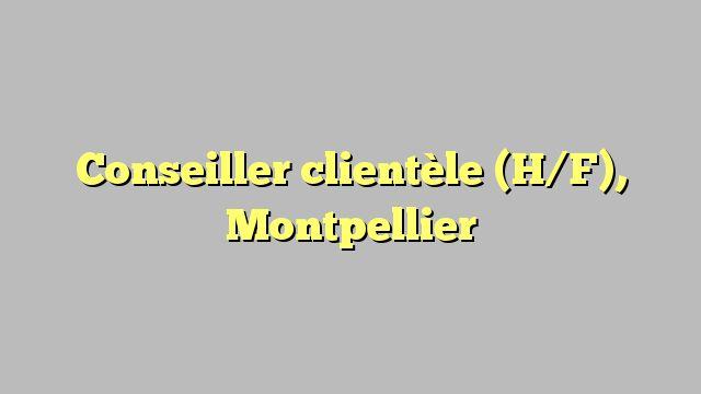 Conseiller clientèle (H/F), Montpellier