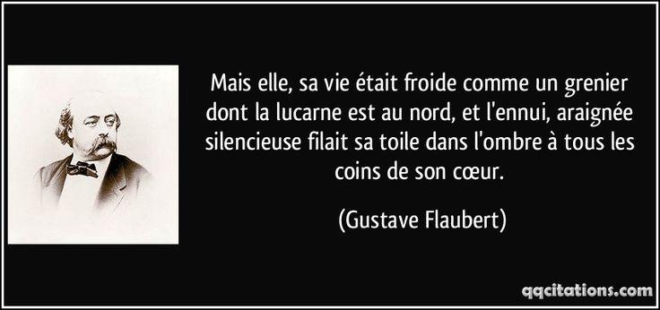 Mais elle, sa vie était froide comme un grenier dont la lucarne est au nord, et l'ennui, araignée silencieuse filait sa toile dans l'ombre à tous les coins de son cœur. (Gustave Flaubert) #citations #GustaveFlaubert