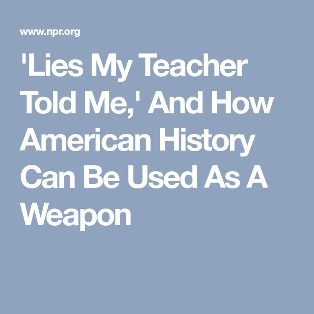 the lies my teacher told me and Based on my reading of james w loewen's book, lies my teacher told me: everything your american history textbook got wrong while reading, i will blog my thoughts about loewen's viewpoint, surprising ideas presented, and educational implications.